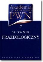 Słownik frazeologiczny. Akademia języka polskiego t.7