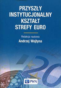 Przyszły instytucjonalny kształt strefy Euro