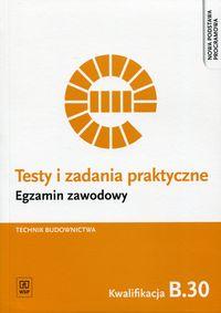 Testy i zad. prakt. Tech. budownictwa kwal. B.30
