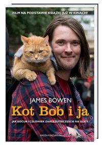 Kot Bob i ja. Jak kocur i człowiek znaleźli...
