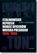 Stalinowskie represje wobec oficerów Wojska Polskiego 1945-1956 - Jerzy Poksiński -