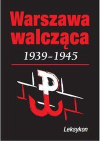 Warszawa walczy 1939-1945. Leksykon