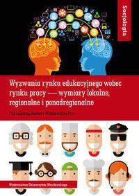 Socjologia LXI. Wyzwania rynku edukacyjnego wobec rynku pracy ? wymiary lokalne, regionalne i ponadregionalne
