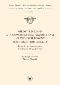 Między teologią a duszpasterstwem powszechnym na ziemiach Korony doby przedtrydenckiej