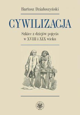 Cywilizacja Szkice z dziejów pojęcia w XVIII i XIX wieku