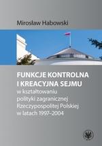 Funkcje kontrolna i kreacyjna Sejmu w kształtowaniu polityki zagranicznej Rzeczypospolitej Polskiej