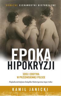 Epoka hipokryzji. Seks i erotyka w przedwoj Polsce