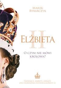 Elżbieta II O czym nie mówi królowa