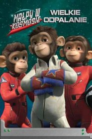 Małpy w kosmosie, Wielki odpalanie