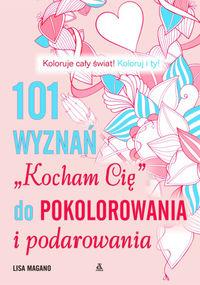 """101 wyznań """"Kocham Cię"""" do pokolorania i podarowan"""