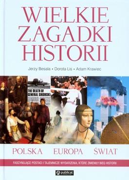 Wielkie zagadki historii. Polska - Europa - Świat