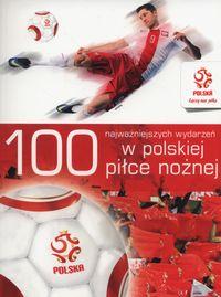 PZPN. 100 najważniejszych wydarzeń w polskiej...
