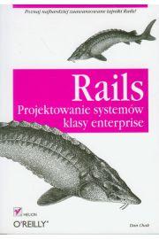 Rails. Projektowanie systemów klasy enterprise - Dan Chak -