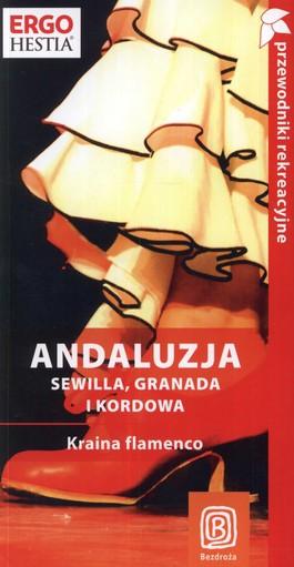 Andaluzja. Sewilla, Granada i Kordowa. Kraina flamenco. Przewodnik rekreacyjny Bezdroża