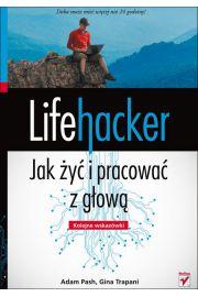 Lifehacker Jak żyć i pracować z głową Kolejne wskazówki