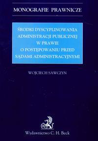 ŚRODKI DYSCYPLINOWANIA ADMINISTRACJI PUBLICZNEJ W PRAWIE O POSTĘPOWANIU PRZED SĄDAMI ADMINISTRACYJNYMI