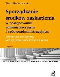 Sporządzanie środków zaskarżenia w postępowaniu administracyjnym i sądowoadministracyjnym. Komentarz - Piotr Gołaszewski