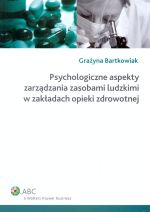 PSYCHOLOGICZNE ASPEKTY ZARZĄDZANIA ZASOBAMI LUDZKIMI W ZAKŁADACH OPIEKI ZDROWOTNEJ