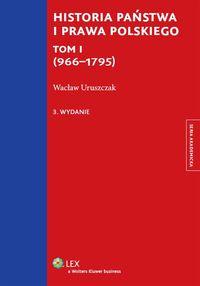 Historia państwa i prawa polskiego. T.1 (966-1795)