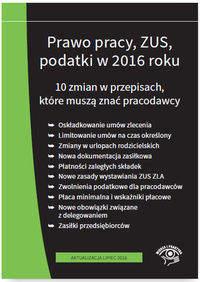 Prawo pracy ZUS podatki w 2016 r. 10 zmian w przepisach Stan prawny na lipiec 2016