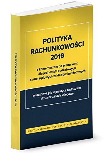Polityka rachunkowości 2019 z komentarzem do planu kont dla jednostek budżetowych i samorządowych