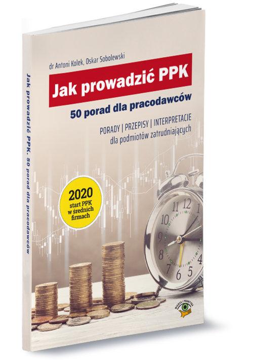 Jak prowadzić PPK 50 porad dla pracodawców