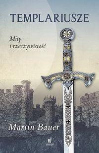 Templariusze. Mity i rzeczywistość