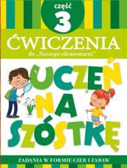Uczeń na szóstkę. Ćw do Naszego elementarza cz.3