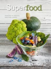 Superfood. Przepisy na zdrowe, odżywcze posiłki