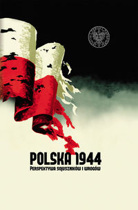 Polska 1944. Perspektywa sojuszników i wrogów