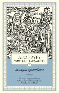 Apokryfy NT. Ewangelie apokryficzne T.1, cz.2
