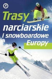 Trasy narciarskie i snowboardowe Europy