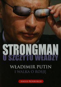 Strongman u szczytu władzy. Władimir Putin i walka
