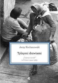 Tylnymi drzwiami. Czarny rynek w Polsce 1944-1989