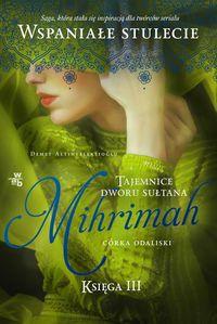 Tajemnice dworu sułtana T.3 Mihrimah Córka odalisk