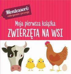 Montessori. Moja pierwsza książka.Zwierzęta na wsi