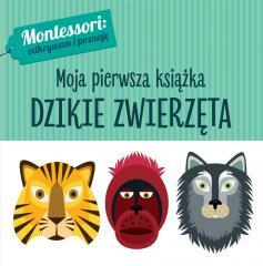 Montessori. Moja pierwsza książka.Dzikie zwierzęta