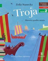 Czytam sobie. Troja. Historia upadku miasta