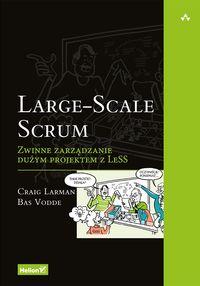 Large-Scale Scrum. Zwinne zarządzanie dużym projek