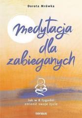 Medytacja dla zabieganych Jak w 8 tygodni zmienić swoje życie
