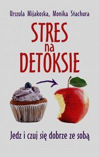 Stres na detoksie. Jedz i czuj się dobrze ze sobą