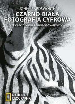 Czarno-biała fotografia cyfrowa. Poradnik dla zaawansowanych