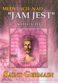 Medytacje nad ''Jam Jest'' księga III