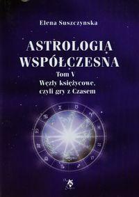Astrologia współczesna. Tom V Węzły księżycowe...