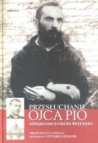 Przesłuchanie Ojca Pio. Odtajnione archiwa Watykan