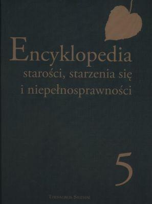 Encyklopedia starości, starzenia się i niepełnosprawności Tom 5