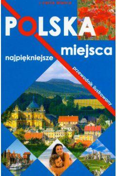 Polska Najpiękniejsze miejsca Przewodnik ilustrowany
