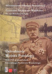 Odrodzenie Wojska Polskiego 1918-1921