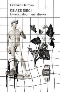 Książę sieci. Bruno Latour i metafizyka