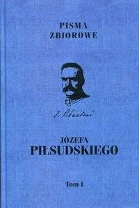 Pisma zbiorowe Józefa Piłsudskiego Tom 1